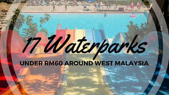 17 Waterparks Under RM60 Around West Malaysia