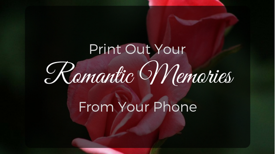 Print Out Your Romantic Memories From Your Phone!