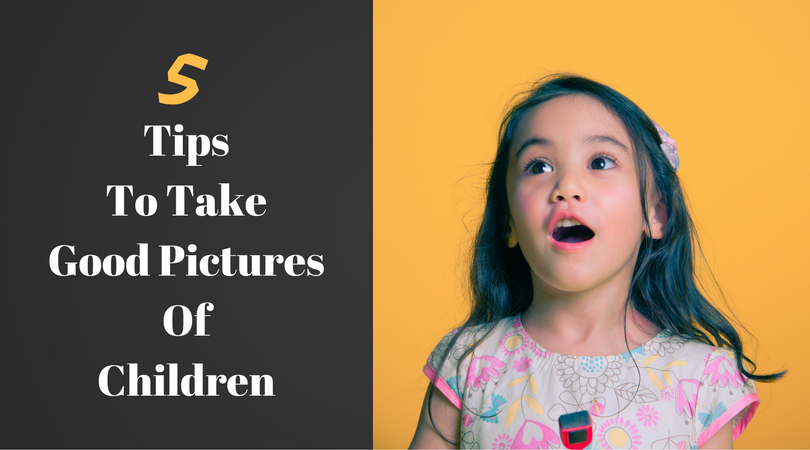How to Take Good Pictures of Children?