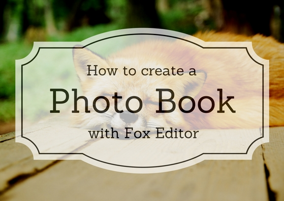 How-To: Create a Photo Book with Fox Editor