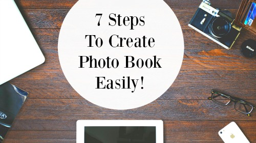 7 Steps to Easily Create A Photo Book!