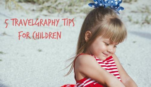 5 Children's Travelgraphy Tips!